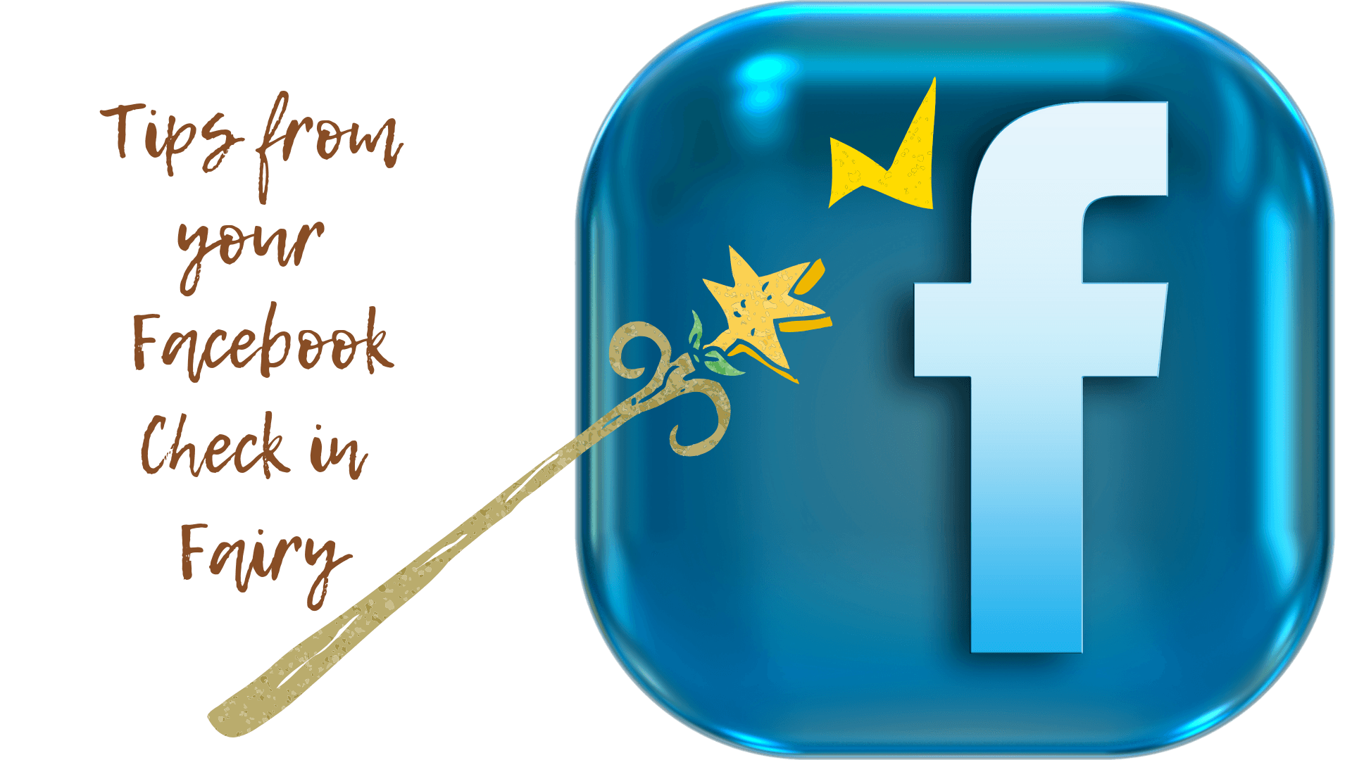 Tips from the Facebook Fairy: Top 10 Reasons Your Customers Love Facebook Check In